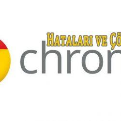 Google Chrome Hataları ve Çözümleri
